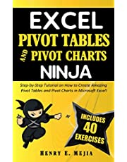 EXCEL PIVOT TABLES and PIVOT CHARTS NINJA: Step-by-Step Tutorial on How to Create Amazing Pivot Tables and Pivot Charts in Microsoft Excel!