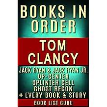 Tom Clancy Books in Order: Jack Ryan series, Jack Ryan Jr series, John Clark, Op-Center, Splinter Cell, Ghost Recon, Net Force, EndWar, Power Plays, short ... novels & nonfiction. (Book Order 9)