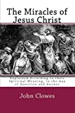 The Miracles of Jesus Christ: Explained According to their Spiritual Meaning, in the way of Question and Answer