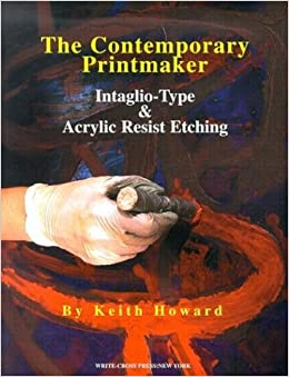 The Contemporary Printmaker: Intaglio-Type & Acrylic Resist Etching by Keith Howard