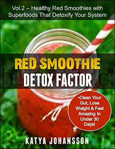 Red Smoothie Detox Factor: Red Smoothie Detox Factor (Vol. 2) - Healthy Red Smoothies with Superfoods That Detoxify Your System by Katya Johansson