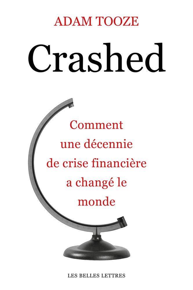 Crashed: Comment une décennie de crise financière a changé le monde Broché – 5 octobre 2018 Adam Tooze Leslie Talaga Raymond Clarinard Les Belles Lettres