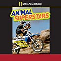 National Geographic Kids Chapters: Animal Superstars and More True Stories of Amazing Animal Talents Audiobook by Aline Alexander Newman Narrated by Johnny Heller