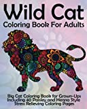 Wild Cat Coloring Book For Adults: Big Cat Coloring Book for Grown-Ups Including 40 Paisley and Henna Style Stress Relieving Coloring Pages