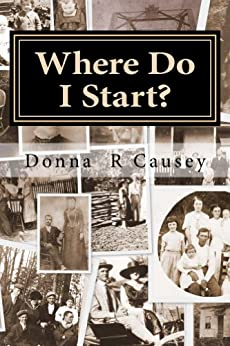 WHERE DO I START? Hints and Tips for Beginning Genealogists with On-line resources by [Causey, Donna R]