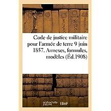 Code de Justice Militaire Pour L'Armee de Terre 9 Juin 1857. Annexes, Formules, Modeles