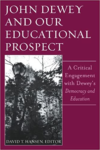 John Dewey And Our Educational Prospect: A Critical Engagement ...