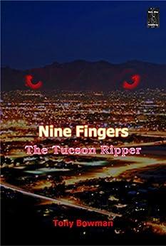 Nine Fingers: The Tucson Ripper by [Bowman, Tony]