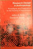 Research Design in Anthropology : Paradigms and Pragmatics in the Testing of Hypotheses, Brim, John A. and Spain, David H., 0829005838