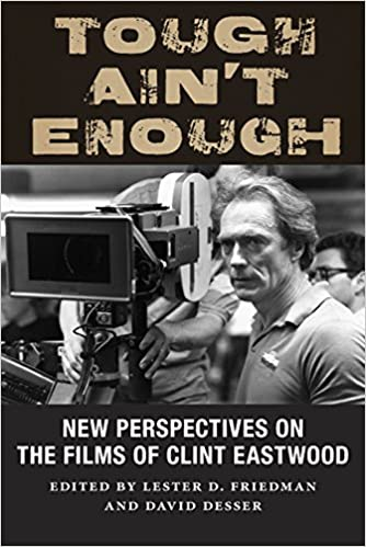 tough aint enough new perspectives on the films of clint eastwood