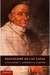 Bartolome de las Casas: A Biography [Hardcover] [2012] (Author) Lawrence A. Clayton Hardcover