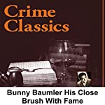 Crime Classics: Bunny Baumler: His Close Brush With Fame | Morton Fine,David Friedkin