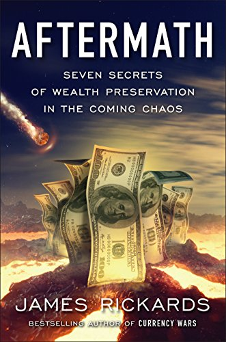 Aftermath: Seven Secrets of Wealth Preservation in the Coming Chaos by [Rickards, James]