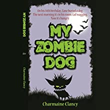 My Zombie Dog Audiobook by Charmaine Clancy Narrated by Lucas Smith