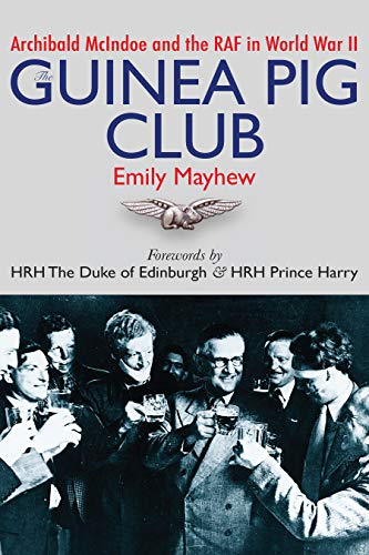 The Guinea Pig Club: Archibald McIndoe and the RAF in World War II