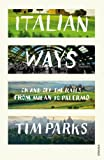Front cover for the book Italian Ways: On and Off the Rails from Milan to Palermo by Tim Parks