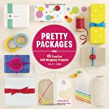 Pretty Packages: 45 Creative Gift-Wrapping Projects