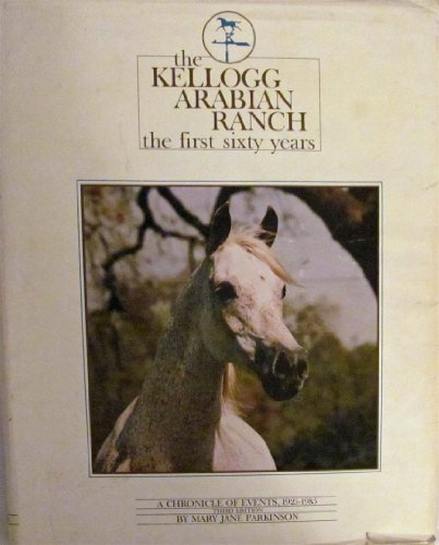 Kellogg Arabian Ranch: The First Sixty Years