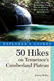 Explorer's Guide 50 Hikes on Tennessee's Cumberland Plateau: Walks, Hikes, and Backpacks from the Tennessee River Gorge to the Big South Fork and throughout the Cumberlands (Explorer's 50 Hikes)
