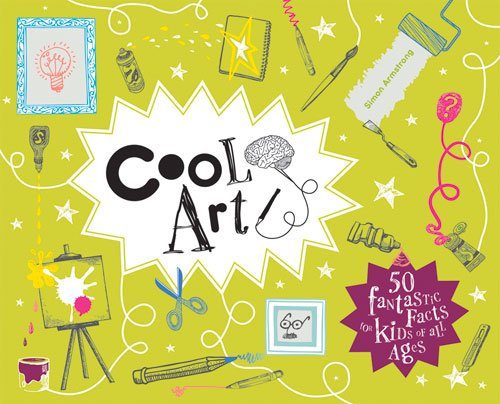 Download Cool Art: 50 Fantastic Facts for Kids of All Ages (Cool Kids) PDF