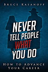 Never Tell People What You Do: How to Advance Your Career