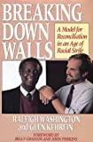 Breaking down Walls : A Model for Reconciliation in an Age of Racial Strife, Washington, Raleigh and Kehrein, Glen, 0802426425