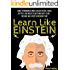 Learn Like Einstein: Memorize More, Read Faster, Focus Better, and Master Anything With Ease... Become An Expert in Record Time (Accelerated Learning)