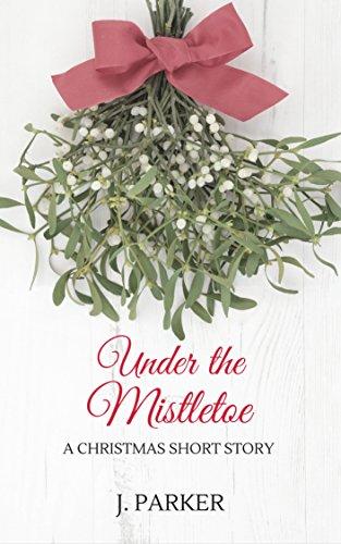 Under The Mistletoe A Christmas Short Story Kindle Edition By J