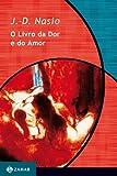 O Livro Da Dor E Do Amor. Coleção Transmissão da Psicanálise - 8571104069