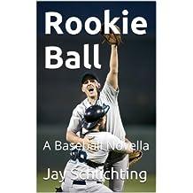 Rookie Ball: A Baseball Novella