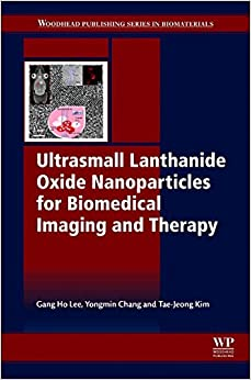 Ultrasmall Lanthanide Oxide Nanoparticles for Biomedical Imaging and Therapy (Woodhead Publishing Series in Biomaterial)