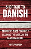 Shortcut to Danish: Beginner s Guide to Quickly Learning the Basics of the Danish Language