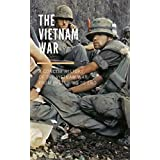 The Vietnam War: A Concise History of the Vietnam War From Beginning To End