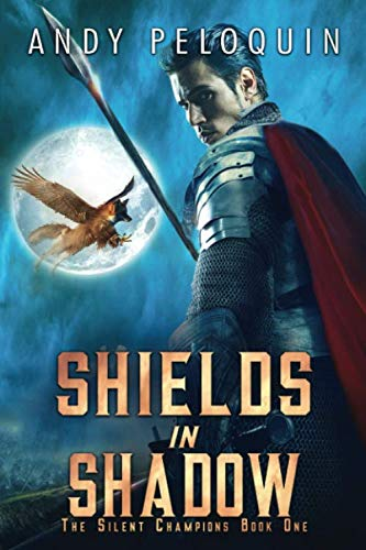 Shields in Shadow: An Epic Military Fantasy Novel (The Silent Champions) (The Legend Of The Legendary Heroes Novel)