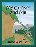 My Cricket and Me, Rebecca M. Tarr, 160474622X