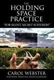 The Holding Space Practice: How to find deep and permanent peace, happiness and internal joy regardless of past traumas, present challenges, or future fears.