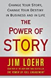 The Power of Story: Change Your Story, Change Your Destiny in Business and in Life