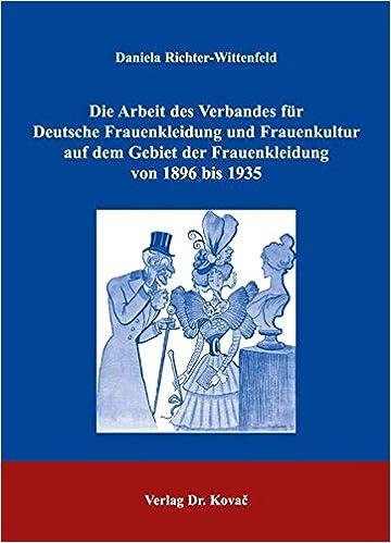 Book Die Arbeit des Verbandes für Deutsche Frauenkleidung und Frauenkultur auf dem Gebiet der Frauenkleidung von 1896 bis 1935