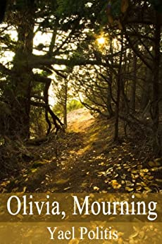 Olivia, Mourning (The Olivia Series Book 1) by [Politis, Yael]