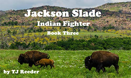 Jackson Slade, Indian Fighter, book three by [Reeder, TJ]