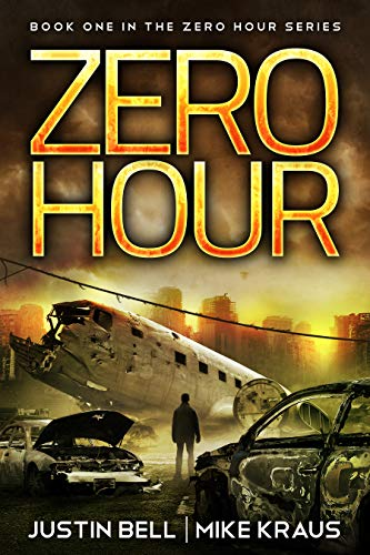 Zero Hour: Book 1 in the Thrilling Post-Apocalyptic Survival Series: (Zero Hour - Book 1) by [Bell, Justin, Kraus, Mike]