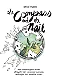 img - for The Compass and the Nail: How the Patagonia Model of Loyalty Can Save Your Business, and Might Just Save the Planet book / textbook / text book