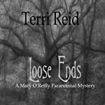 Loose Ends: A Mary O'Reilly Paranormal Mystery, Book One | Terri Reid