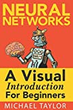A step-by-step visual journey through the mathematics of neural networks, and making your own using Python and Tensorflow.  What you will gain from this book: * A deep understanding of how a Neural Network works. * How to build a Neural Network from ...