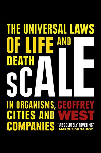 Scale the universal laws of life and death in organisms cities and scale the universal laws of life and death in organisms cities and companies by fandeluxe