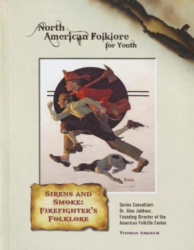 Download Sirens and Smoke: Firefighters' Folklore (North American Folklore for Youth (Mason Crest)) ebook