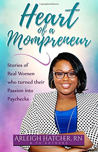 Heart of a Mompreneur: Stories of Real Women That Turned Their Passion into Paychecks ebook