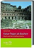 Kaiser Trajan als Bauherr: Macht und Herrschaftsarchitektur