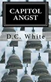 Capitol Angst, D. C. White, 146097543X