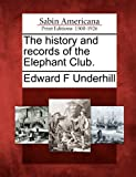 The History and Records of the Elephant Club, Edward F. Underhill, 1275825230